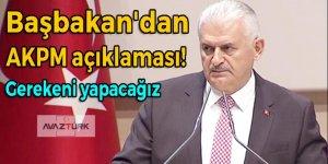 Başbakan'dan AKPM açıklaması: Gereken adımları atacağız