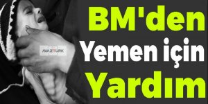 BM'den Yemen için 1,1 milyar dolarlık yardım!