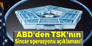 ABD'den TSK'nın Sincar operasyonuna ilişkin açıklama!