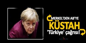 Merkel'den AB'ye küstah 'Türkiye' çağrısı!