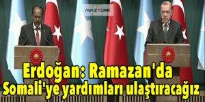 Erdoğan: Ramazan'da Somali'ye yardımları ulaştıracağız