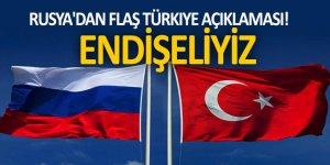 Rusya'dan flaş Türkiye açıklaması! Endişeliyiz