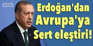 Erdoğan'dan Avrupa'ya sert eleştiri!