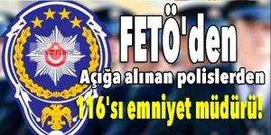 FETÖ'den açığa alınan polislerden 116'sı emniyet müdürü!