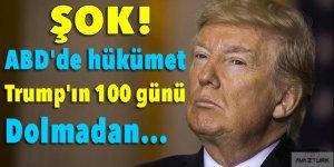 ABD'de hükümet Trump'ın 100 günü dolmadan...