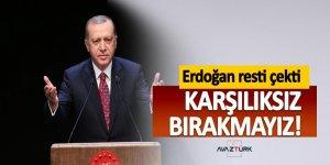 Erdoğan resti çekti: Karşılıksız bırakmayız!