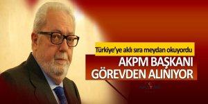 AKPM Başkanı görevden alınıyor