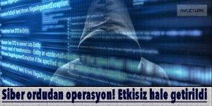 Siber ordudan müthiş operasyon! Etkisiz hale getirildi