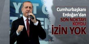 Cumhurbaşkanı Erdoğan son noktayı koydu: O cahillere izin yok!