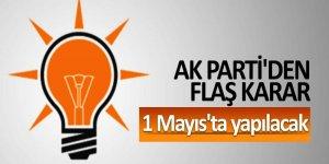 AK Parti'den flaş karar! 1 Mayıs'ta yapılacak