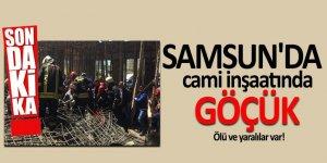 Samsun'da cami inşaatında göçük! Ölü ve yaralılar var