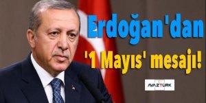 Cumhurbaşkanı Erdoğan'dan '1 Mayıs' mesajı!