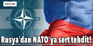 Rusya'dan NATO'ya sert tehdit!