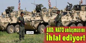 ABD, NATO anlaşmasını ihlal ediyor!