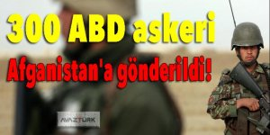 300 ABD askeri Afganistan'a gönderildi!
