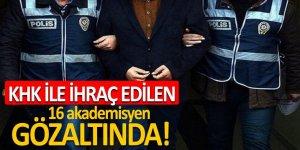 KHK ile ihraç edilen 16 akademisyen gözaltında!