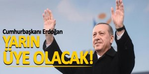 Cumhurbaşkanı Erdoğan yarın AK Parti'ye üye olacak!