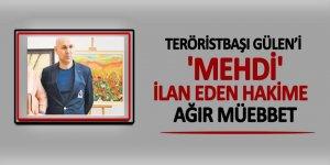 Teröristbaşı Gülen'i 'mehdi' ilan eden hâkime ağır müebbet
