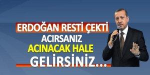 Erdoğan resti çekti: Acırsanız acınacak hale gelirsiniz