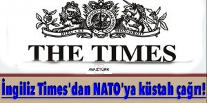 İngiliz Times'dan NATO'ya küstah çağrı!