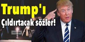 Trump'ı çıldırtacak sözler!
