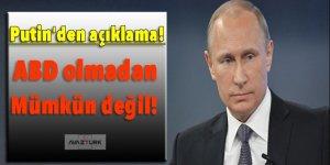 Putin'den açıklama: ABD olmadan mümkün değil!