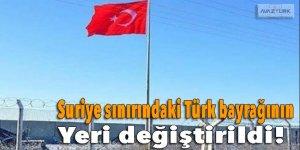 Suriye sınırındaki dev Türk bayrağının yeri değiştirildi!