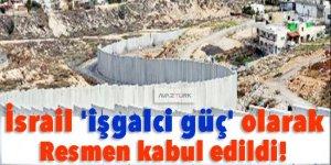 İsrail 'işgalci güç' olarak resmen kabul edildi!