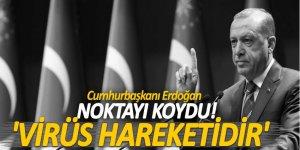 Erdoğan noktayı koydu! 'Virüs hareketidir'