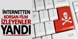 İnternetten korsan film izleyenler yandı
