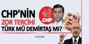 CHP'nin 'ZOR TERCİHİ'! Türk mü, Demirtaş mı?
