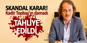 Skandal karar! Kadir Topbaş'ın damadı tahliye edildi