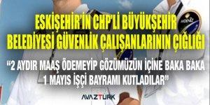 Eskişehir'in CHP'li Büyükşehir Belediyesi özel güvenlik çalışanlarının maaş çığlığı!