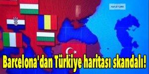 Barcelona'dan Türkiye haritası skandalı!
