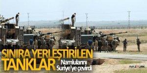 Sınıra yerleştirilen tanklar namlularını Suriye'ye çevirdi
