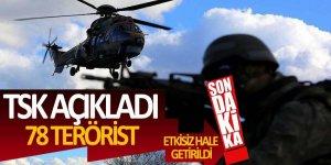 TSK açıkladı: 78 terörist etkisiz hale getirildi!