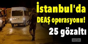 İstanbul'da DEAŞ operasyonu: 25 gözaltı!