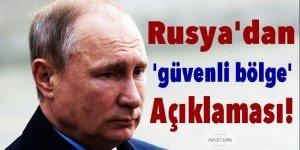 Rusya'dan 'güvenli bölge' açıklaması!