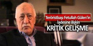 Teröristbaşı Fetullah Gülen'in iadesine ilişkin kritik gelişme