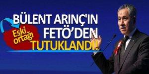 Bülent Arınç'ın eski ortağı FETÖ'den tutuklandı!