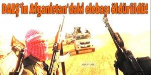 DAEŞ'in Afganistan'daki elebaşı öldürüldü!