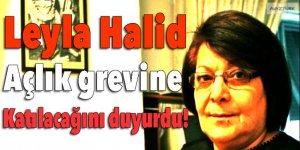 Leyla Halid açlık grevine başlıyor!