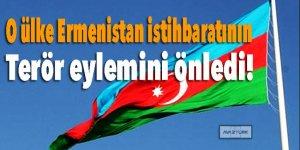 O ülke Ermenistan istihbaratının terör eylemini önledi!