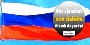 Rus ajansları 'son dakika' olarak duyurdu!
