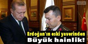 Cumhurbaşkanı Erdoğan'ın eski yaverinden büyük hainlik!