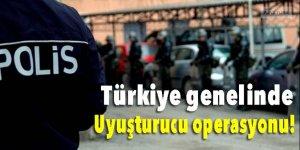 Türkiye genelinde uyuşturucu operasyonu!