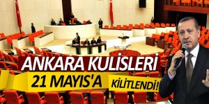 Ankara kulisleri 21 Mayıs'a kilitlendi!