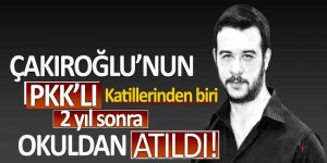 Çakıroğlu'nun PKK'lı katillerinden biri 2 yıl sonra okuldan atıldı!