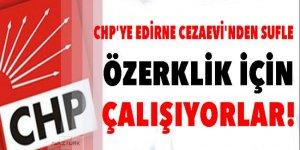 CHP'ye Edirne cezaevi'nde sufle! Özerklik için çalışıyorlar