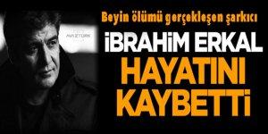 Beyin ölümü gerçekleşen şarkıcı İbrahim Erkal, hayatını kaybetti!